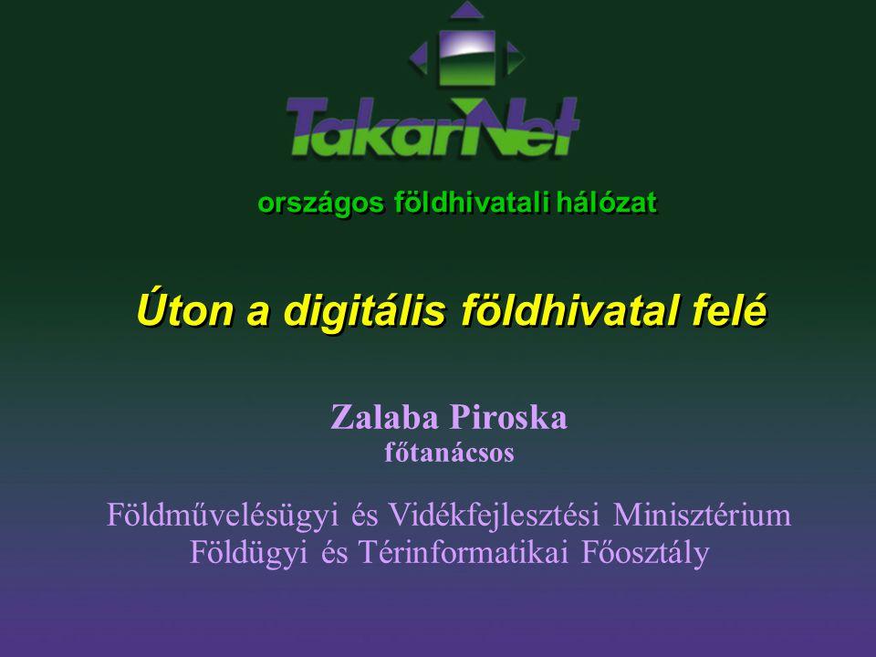 országos földhivatali hálózat Úton a digitális földhivatal felé Zalaba Piroska főtanácsos Földművelésügyi és Vidékfejlesztési Minisztérium Földügyi és