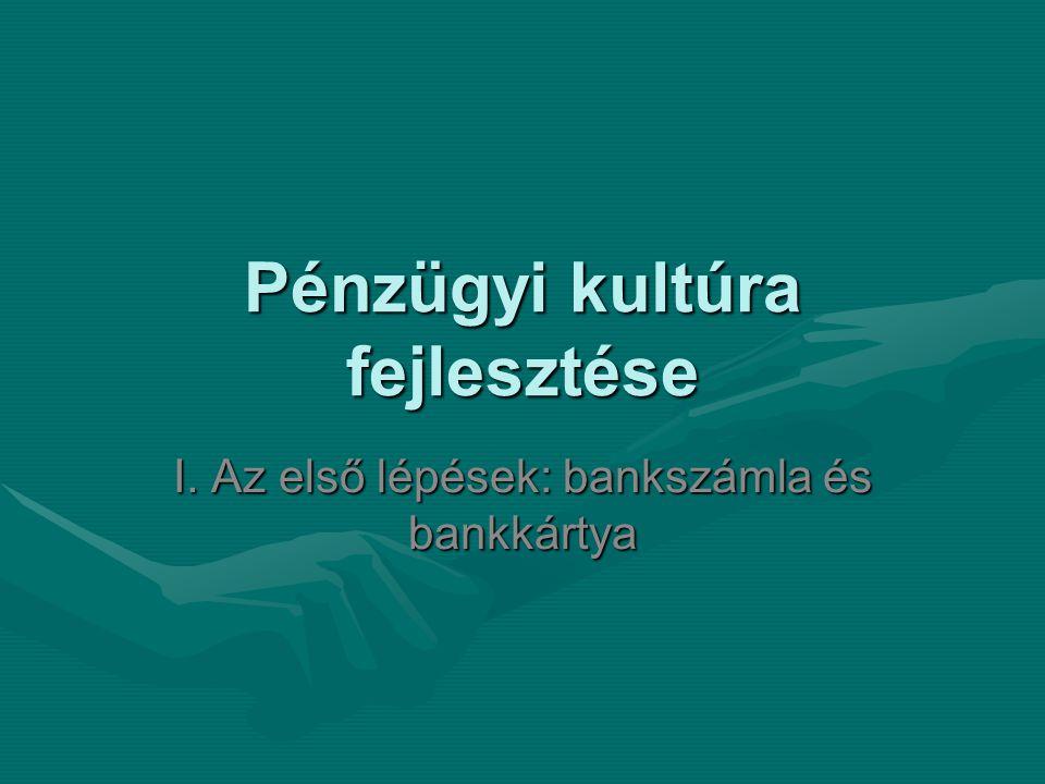 Pénzügyi kultúra fejlesztése I. Az első lépések: bankszámla és bankkártya
