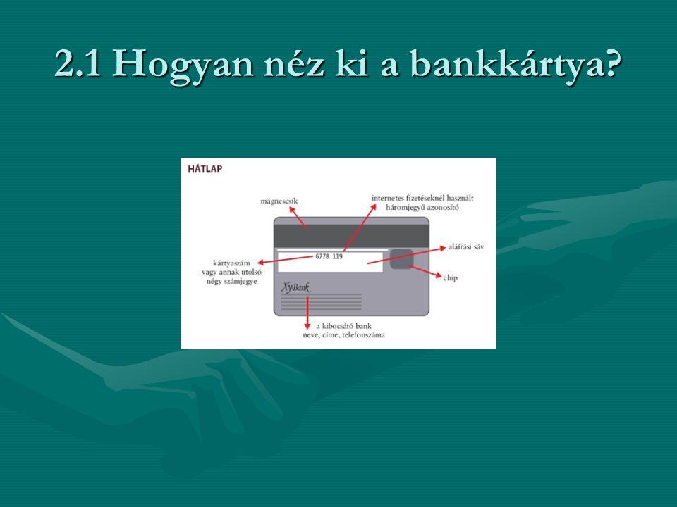 2.1 Hogyan néz ki a bankkártya?