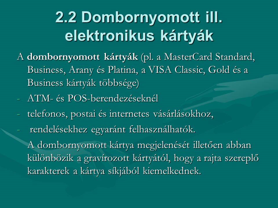 2.2 Dombornyomott ill.elektronikus kártyák A dombornyomott kártyák (pl.