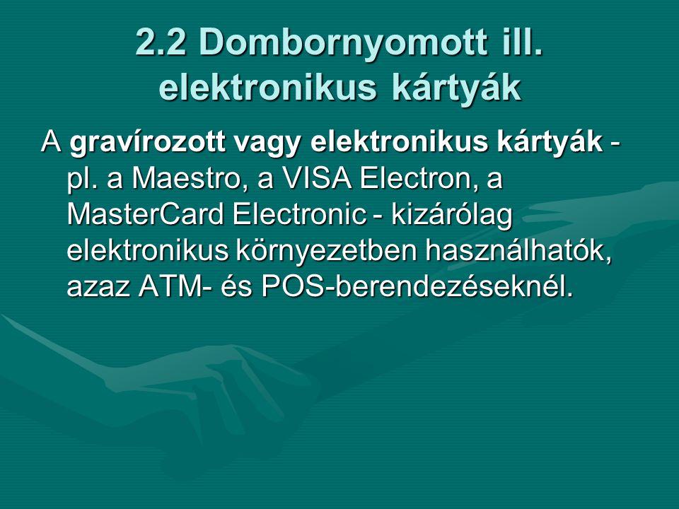 2.2 Dombornyomott ill.elektronikus kártyák A gravírozott vagy elektronikus kártyák - pl.