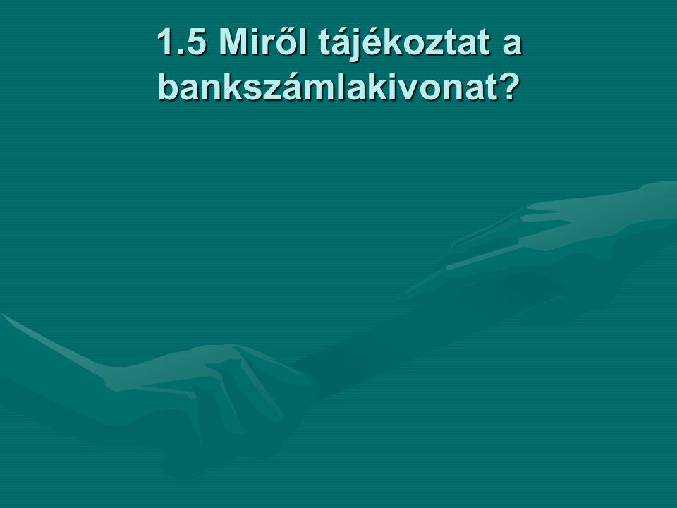 1.5 Miről tájékoztat a bankszámlakivonat?