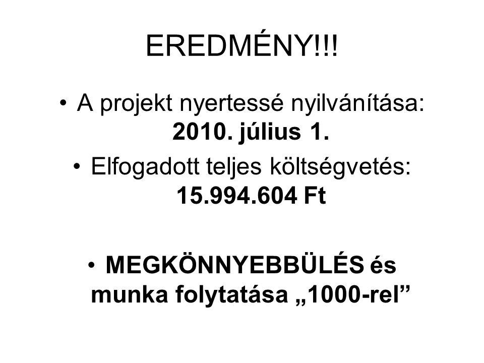 """EREDMÉNY!!! •A projekt nyertessé nyilvánítása: 2010. július 1. •Elfogadott teljes költségvetés: 15.994.604 Ft •MEGKÖNNYEBBÜLÉS és munka folytatása """"10"""