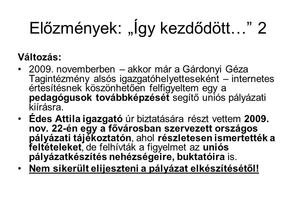 """Előzmények: """"Így kezdődött…"""" 2 Változás: •2009. novemberben – akkor már a Gárdonyi Géza Tagintézmény alsós igazgatóhelyetteseként – internetes értesít"""