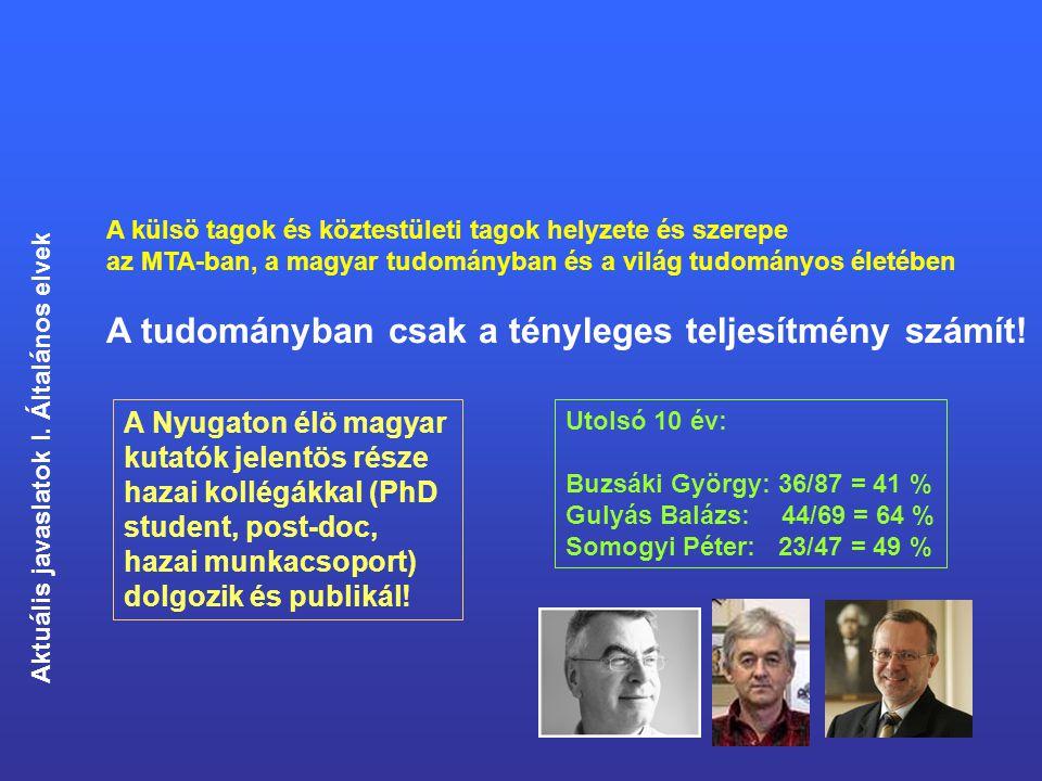 A külsö tagok és köztestületi tagok helyzete és szerepe az MTA-ban, a magyar tudományban és a világ tudományos életében A tudományban csak a tényleges teljesítmény számít.