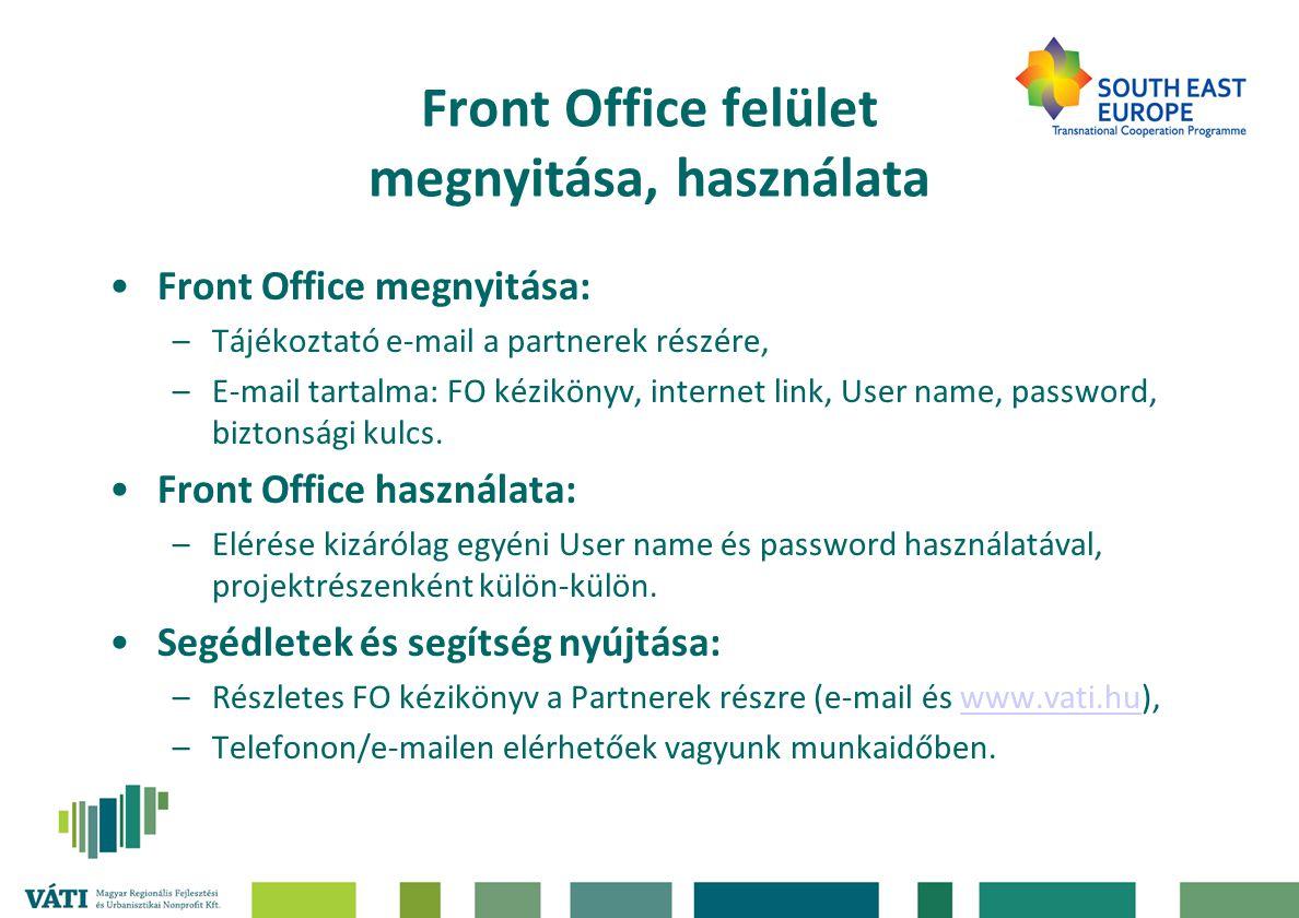 Front Office felület megnyitása, használata •Front Office megnyitása: –Tájékoztató e-mail a partnerek részére, –E-mail tartalma: FO kézikönyv, internet link, User name, password, biztonsági kulcs.