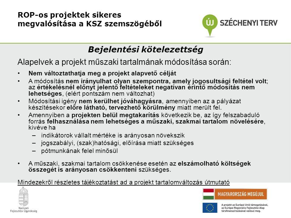 ROP-os projektek sikeres megvalósítása a KSZ szemszögéből Bejelentési kötelezettség Alapelvek a projekt műszaki tartalmának módosítása során: •Nem vál