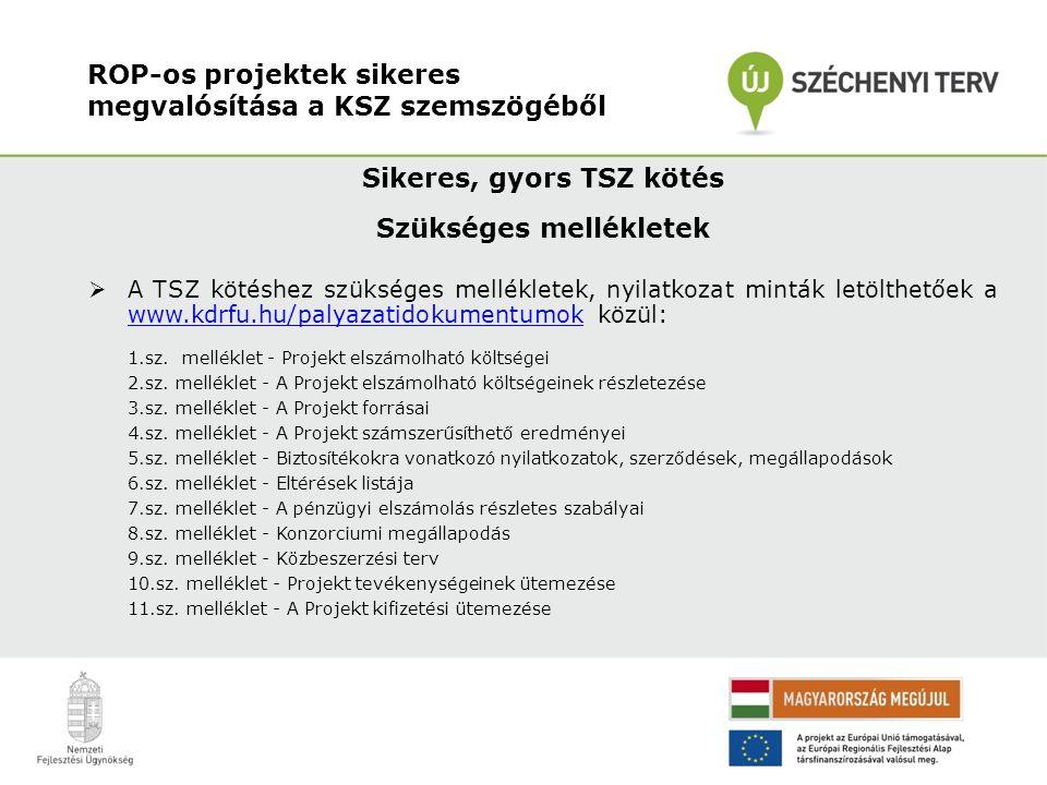 Sikeres, gyors TSZ kötés Szükséges mellékletek  A TSZ kötéshez szükséges mellékletek, nyilatkozat minták letölthetőek a www.kdrfu.hu/palyazatidokumen