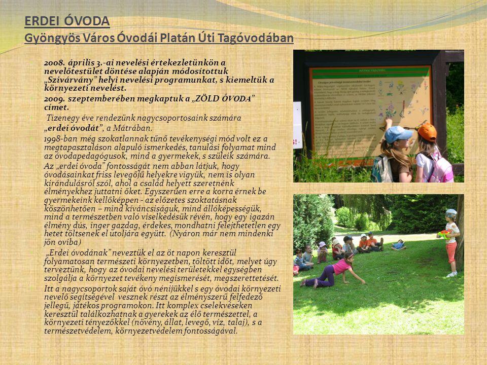 ERDEI ÓVODA Gyöngyös Város Óvodái Platán Úti Tagóvodában  2008. április 3.-ai nevelési értekezletünkön a nevelőtestület döntése alapján módosítottuk