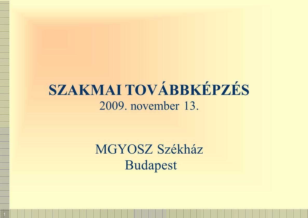1 SZAKMAI TOVÁBBKÉPZÉS 2009. november 13. MGYOSZ Székház Budapest