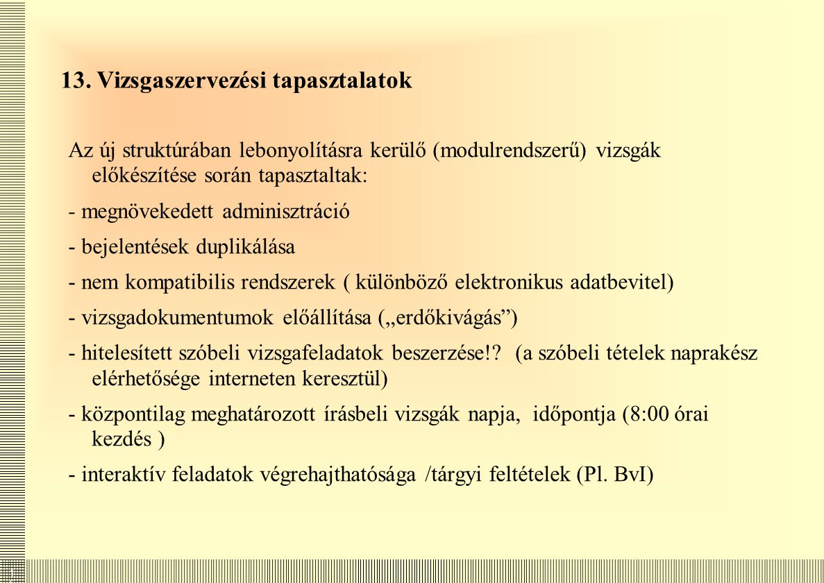 1515 13. Vizsgaszervezési tapasztalatok Az új struktúrában lebonyolításra kerülő (modulrendszerű) vizsgák előkészítése során tapasztaltak: - megnöveke