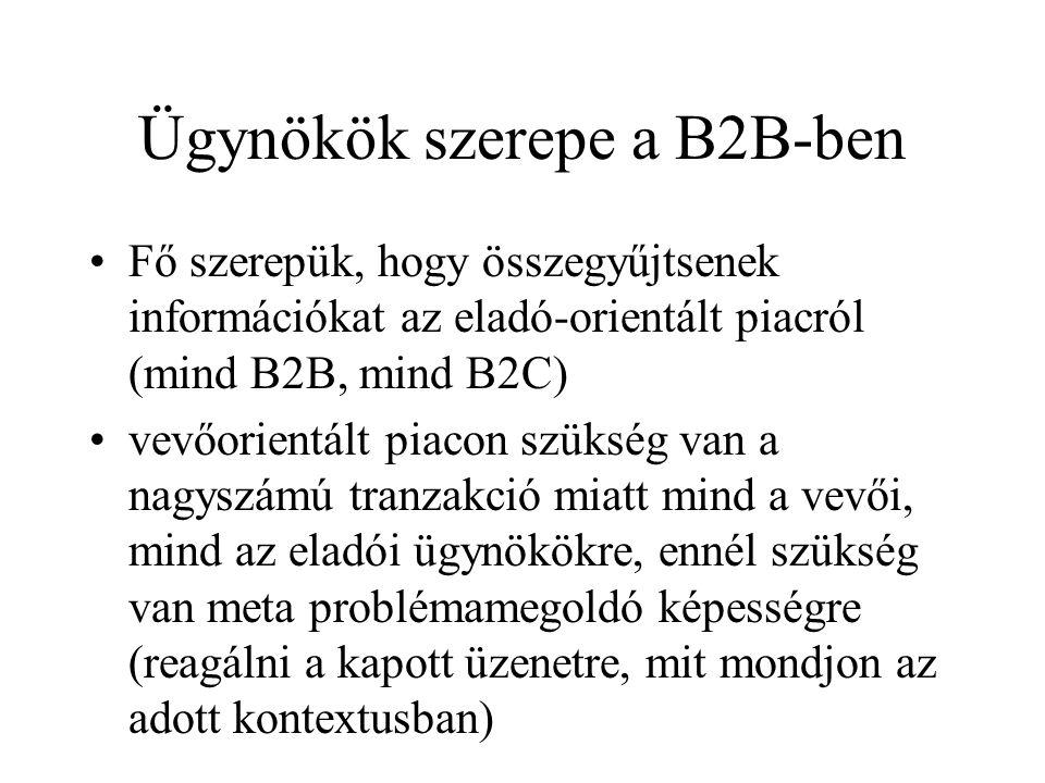 Ügynökök szerepe a B2B-ben •Fő szerepük, hogy összegyűjtsenek információkat az eladó-orientált piacról (mind B2B, mind B2C) •vevőorientált piacon szük