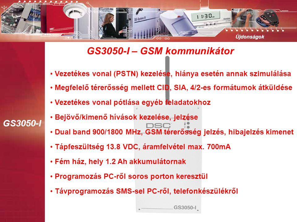 GS3050-I Újdonságok GS3050-I – GSM kommunikátor • Vezetékes vonal (PSTN) kezelése, hiánya esetén annak szimulálása • Bejövő/kimenő hívások kezelése, jelzése • Dual band 900/1800 MHz, GSM térerősség jelzés, hibajelzés kimenet • Tápfeszültség 13.8 VDC, áramfelvétel max.