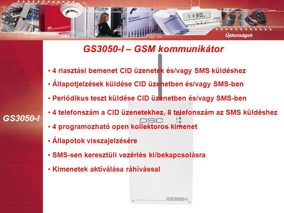 GS3050-I Újdonságok GS3050-I – GSM kommunikátor • 4 programozható open kollektoros kimenet • Állapotok visszajelzésére • SMS-sen keresztüli vezérlés ki/bekapcsolásra • Kimenetek aktíválása ráhívással • Állapotjelzések küldése CID üzenetben és/vagy SMS-ben • 4 riasztási bemenet CID üzenetek és/vagy SMS küldéshez • Periódikus teszt küldése CID üzenetben és/vagy SMS-ben • 4 telefonszám a CID üzenetekhez, 8 telefonszám az SMS küldéshez