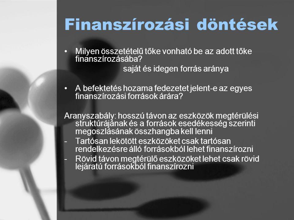 Finanszírozási döntések •Milyen összetételű tőke vonható be az adott tőke finanszírozásába? saját és idegen forrás aránya •A befektetés hozama fedezet