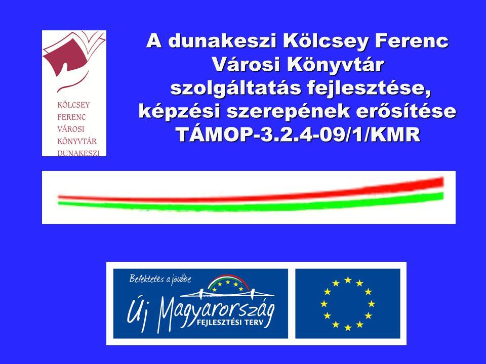 A dunakeszi Kölcsey Ferenc Városi Könyvtár szolgáltatás fejlesztése, képzési szerepének erősítése TÁMOP-3.2.4-09/1/KMR