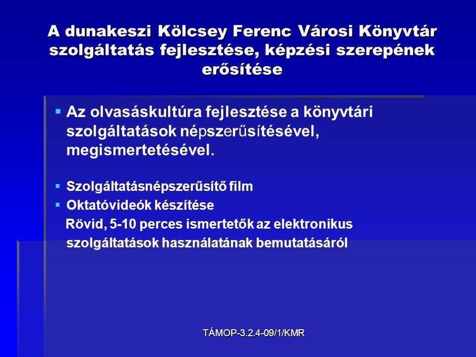 TÁMOP-3.2.4-09/1/KMR A dunakeszi Kölcsey Ferenc Városi Könyvtár szolgáltatás fejlesztése, képzési szerepének erősítése   Az olvasáskultúra fejlesztése a könyvtári szolgáltatások népszerűsítésével, megismertetésével.