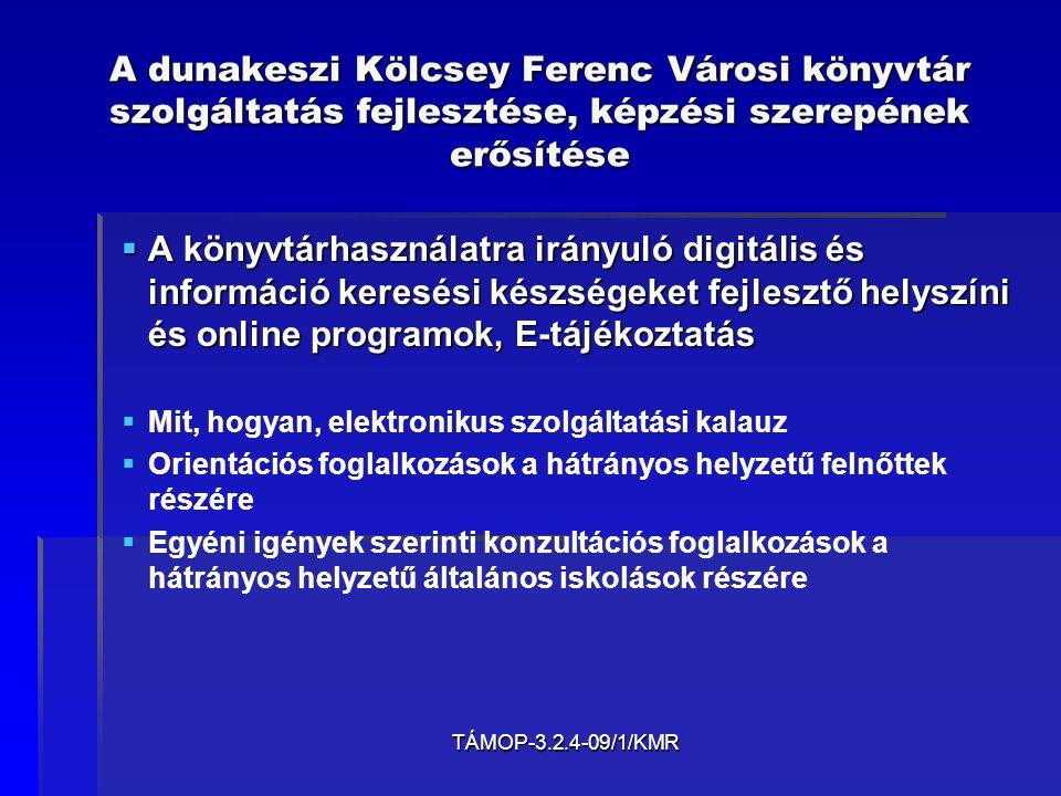 TÁMOP-3.2.4-09/1/KMR A dunakeszi Kölcsey Ferenc Városi könyvtár szolgáltatás fejlesztése, képzési szerepének erősítése  A könyvtárhasználatra irányul