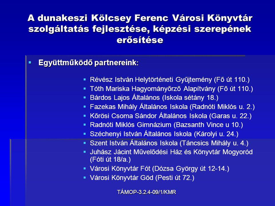 TÁMOP-3.2.4-09/1/KMR A dunakeszi Kölcsey Ferenc Városi Könyvtár szolgáltatás fejlesztése, képzési szerepének erősítése  Együttműködő partnereink : 