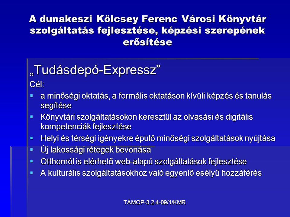 """TÁMOP-3.2.4-09/1/KMR A dunakeszi Kölcsey Ferenc Városi Könyvtár szolgáltatás fejlesztése, képzési szerepének erősítése """"Tudásdepó-Expressz""""Cél:  a mi"""