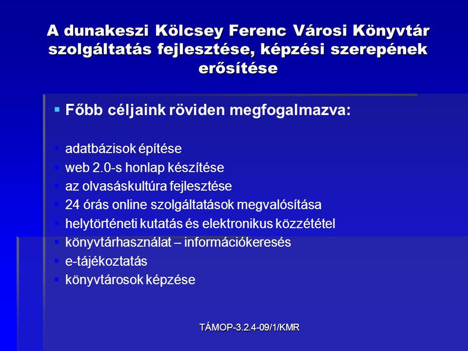 TÁMOP-3.2.4-09/1/KMR A dunakeszi Kölcsey Ferenc Városi Könyvtár szolgáltatás fejlesztése, képzési szerepének erősítése   Főbb céljaink röviden megfo