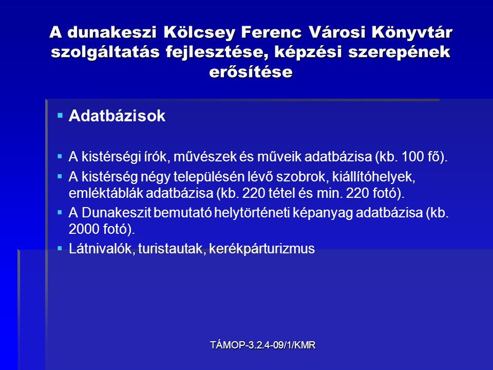 TÁMOP-3.2.4-09/1/KMR A dunakeszi Kölcsey Ferenc Városi Könyvtár szolgáltatás fejlesztése, képzési szerepének erősítése   Adatbázisok   A kistérség