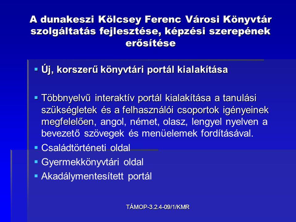TÁMOP-3.2.4-09/1/KMR A dunakeszi Kölcsey Ferenc Városi Könyvtár szolgáltatás fejlesztése, képzési szerepének erősítése  Új, korszerű könyvtári portál