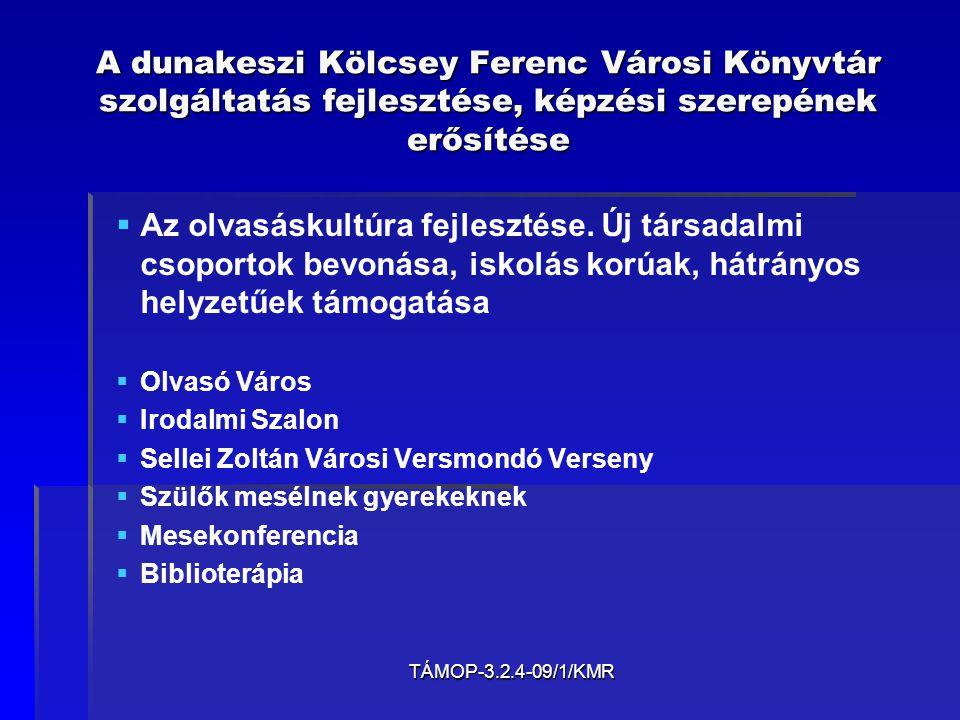 TÁMOP-3.2.4-09/1/KMR A dunakeszi Kölcsey Ferenc Városi Könyvtár szolgáltatás fejlesztése, képzési szerepének erősítése   Az olvasáskultúra fejleszté