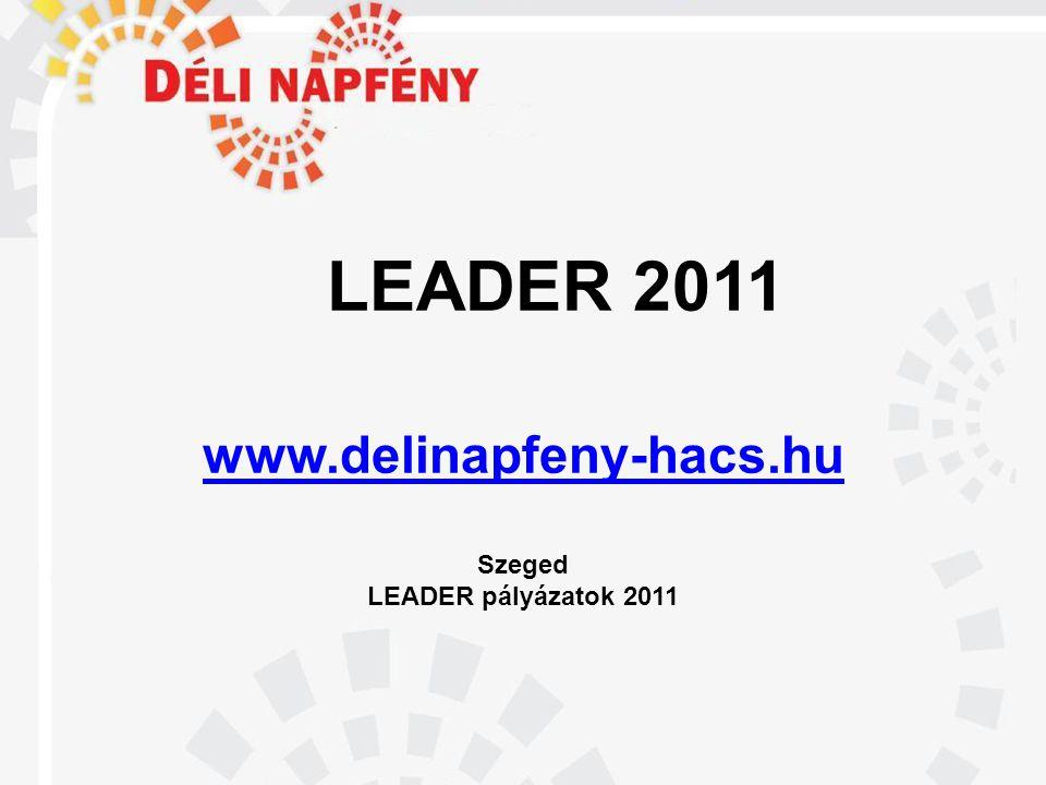LEADER 2011 www.delinapfeny-hacs.hu Szeged LEADER pályázatok 2011 www.delinapfeny-hacs.hu