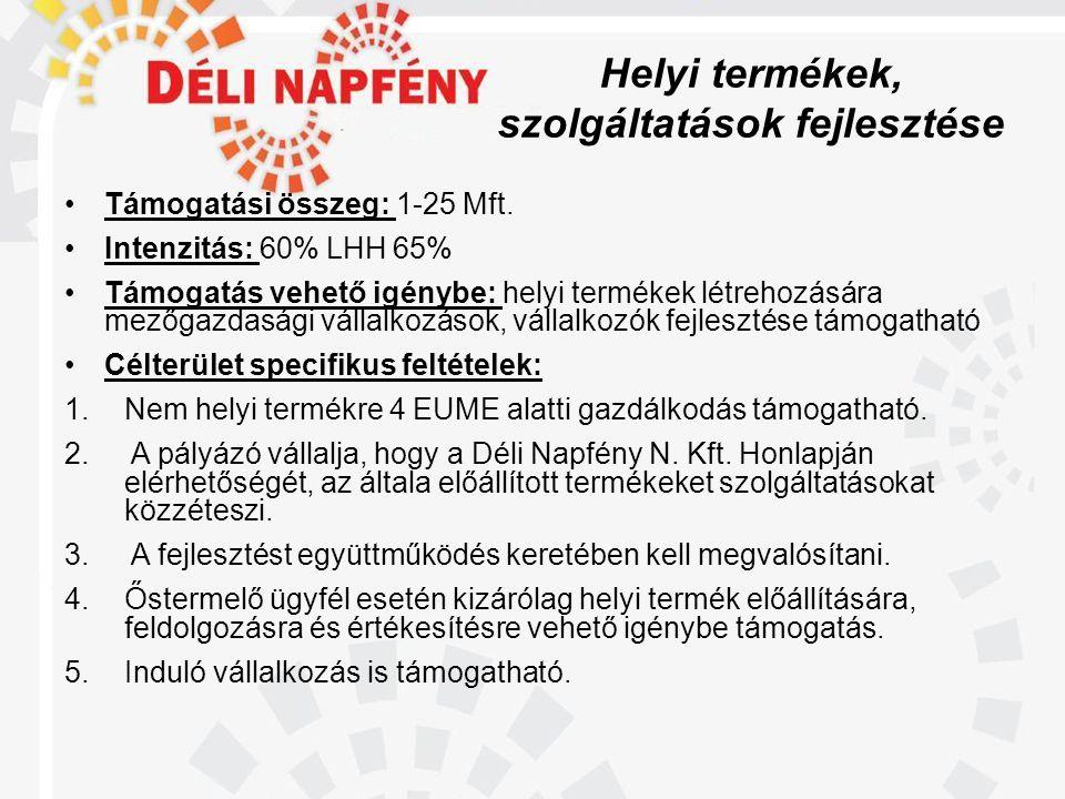 Helyi termékek, szolgáltatások fejlesztése •Támogatási összeg: 1-25 Mft.