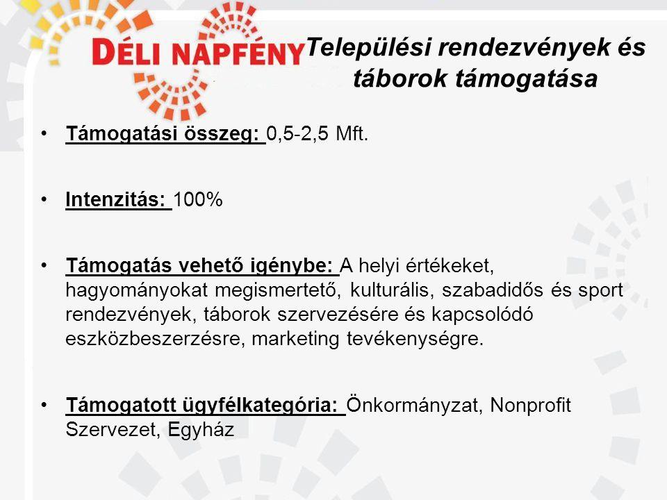 Települési rendezvények és táborok támogatása •Támogatási összeg: 0,5-2,5 Mft.