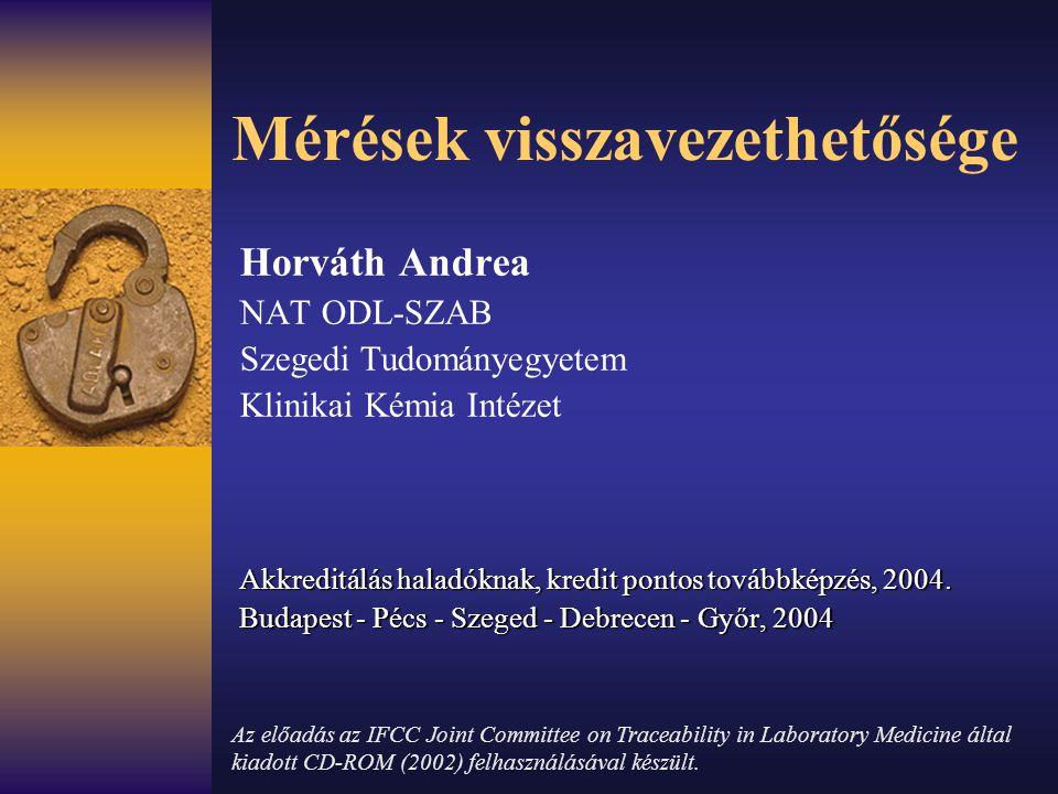 Mérések visszavezethetősége Horváth Andrea NAT ODL-SZAB Szegedi Tudományegyetem Klinikai Kémia Intézet Akkreditálás haladóknak, kredit pontos továbbké