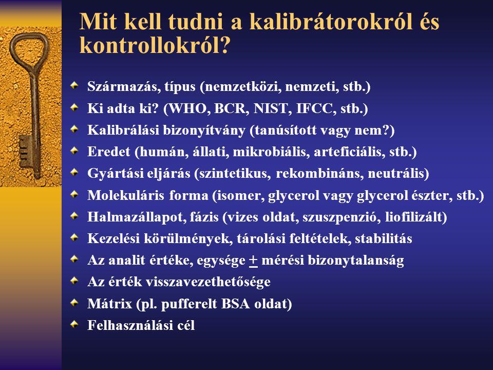 Mit kell tudni a kalibrátorokról és kontrollokról? Származás, típus (nemzetközi, nemzeti, stb.) Ki adta ki? (WHO, BCR, NIST, IFCC, stb.) Kalibrálási b