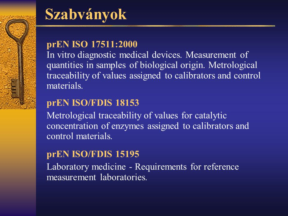 IVD direktíva, irányelvek EU Directive 98/79/EC on IVD MDs, Annex I, Essential requirements A.3 The traceability of values assigned to calibrators and/or control materials must be assured through available reference measurement procedures and/or available reference materials of a higher order.