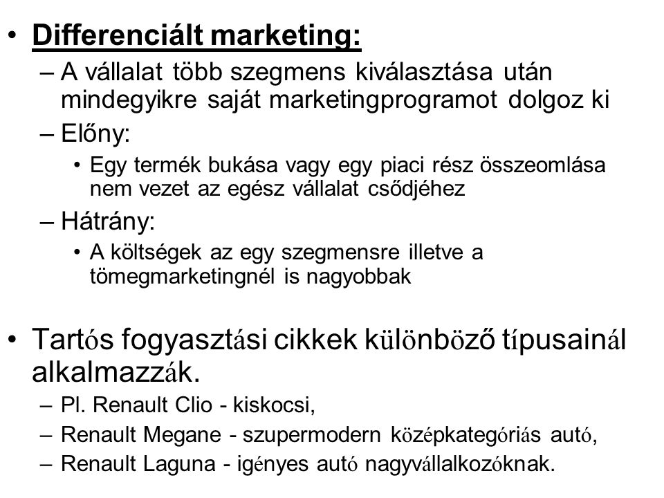 •Differenciált marketing: –A vállalat több szegmens kiválasztása után mindegyikre saját marketingprogramot dolgoz ki –Előny: •Egy termék bukása vagy e