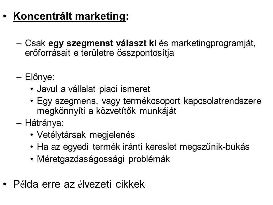 •Koncentrált marketing: –Csak egy szegmenst választ ki és marketingprogramját, erőforrásait e területre összpontosítja –Előnye: •Javul a vállalat piac