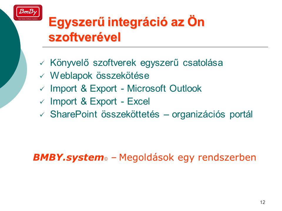 12 Egyszerű integráció az Ön szoftverével  Könyvelő szoftverek egyszerű csatolása  Weblapok összekötése  Import & Export - Microsoft Outlook  Import & Export - Excel  SharePoint összeköttetés – organizációs portál BMBY.system © – Megoldások egy rendszerben