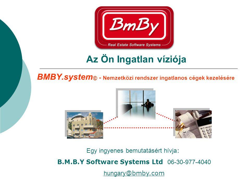BMBY.system © - Nemzetközi rendszer ingatlanos cégek kezelésére Az Ön Ingatlan víziója Egy ingyenes bemutatásért hívja : B.M.B.Y Software Systems Ltd 06-30-977-4040 hungary @bmby.com