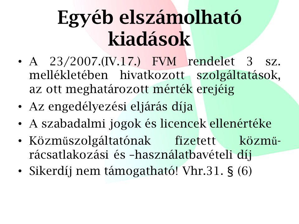 Egyéb elszámolható kiadások • A 23/2007.(IV.17.) FVM rendelet 3 sz. mellékletében hivatkozott szolgáltatások, az ott meghatározott mérték erejéig • Az
