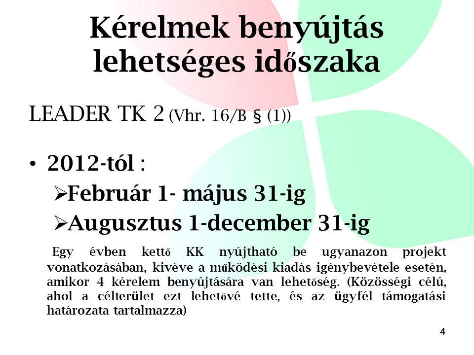 Kérelmek benyújtás lehetséges id ő szaka LEADER TK 2 (Vhr. 16/B § (1)) • 2012-tól :  Február 1- május 31-ig  Augusztus 1-december 31-ig Egy évben ke