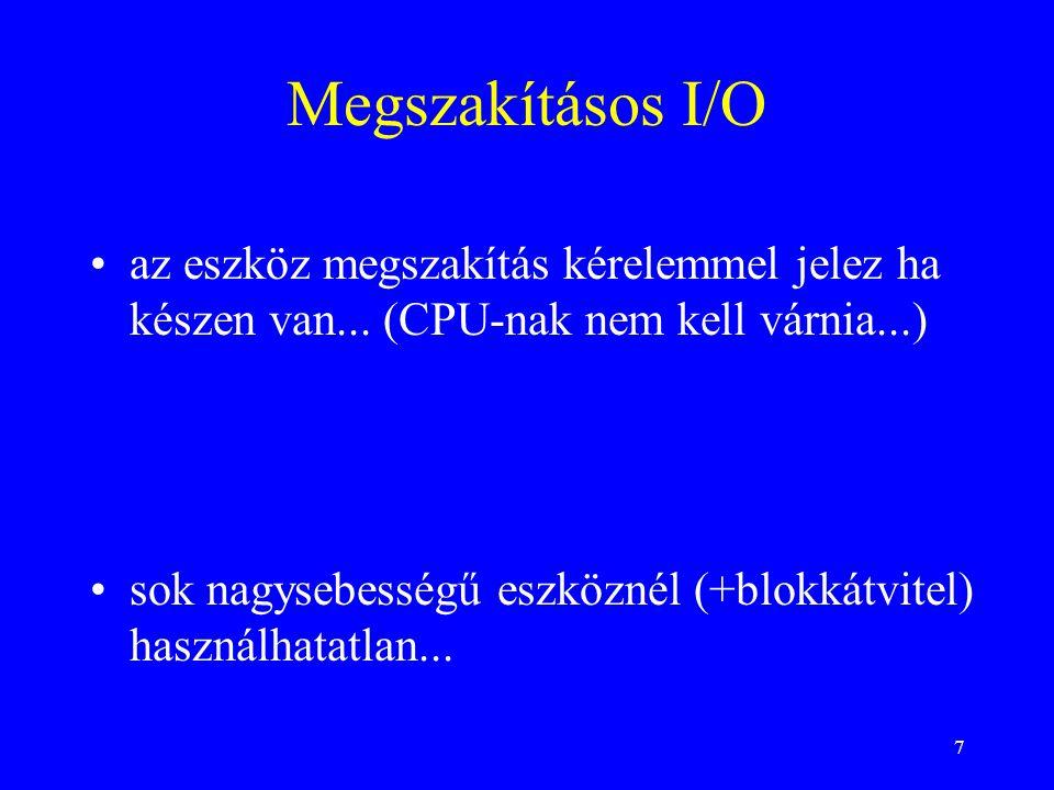 7 Megszakításos I/O •az eszköz megszakítás kérelemmel jelez ha készen van...