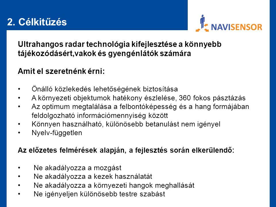 2. Célkitűzés Ultrahangos radar technológia kifejlesztése a könnyebb tájékozódásért,vakok és gyengénlátók számára Amit el szeretnénk érni: •Önálló köz