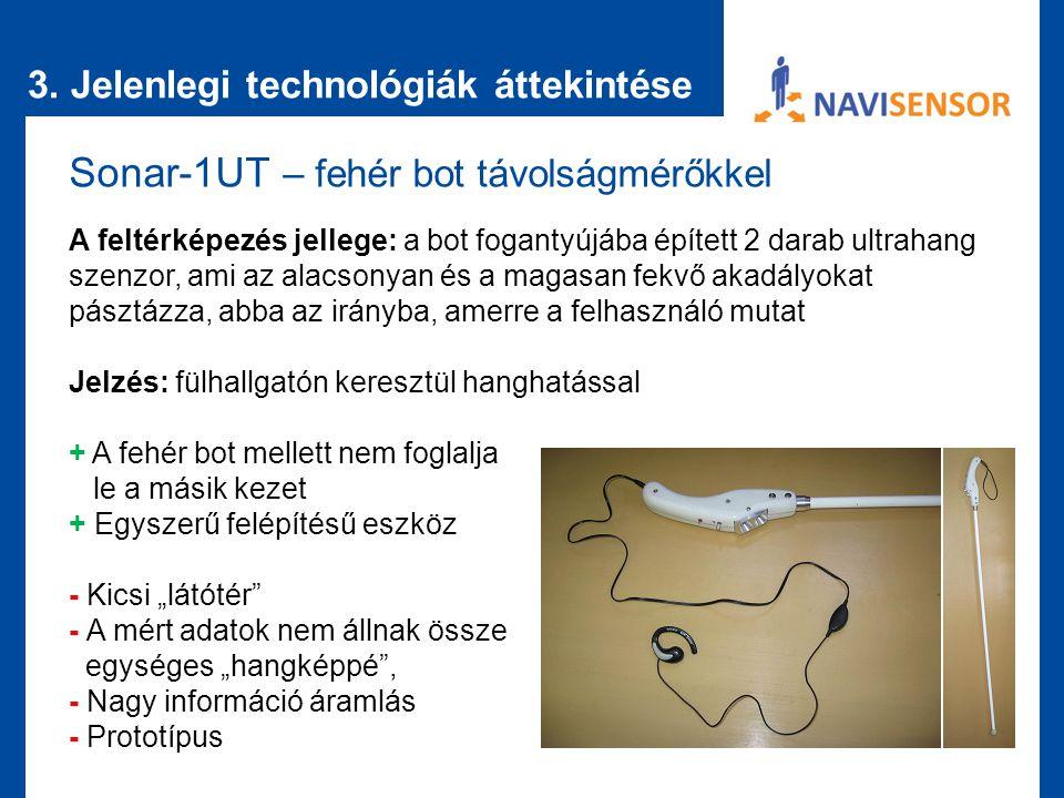 3. Jelenlegi technológiák áttekintése Sonar-1UT – fehér bot távolságmérőkkel A feltérképezés jellege: a bot fogantyújába épített 2 darab ultrahang sze