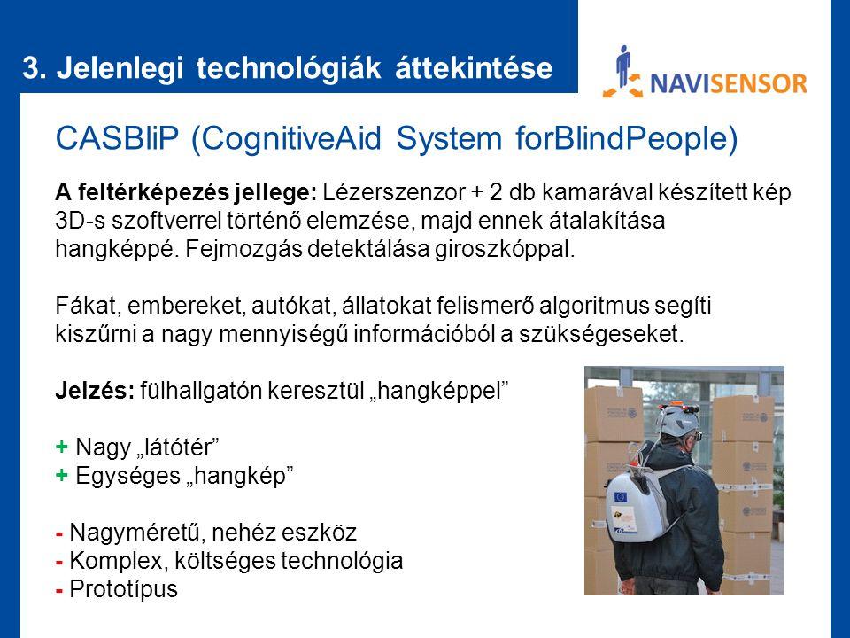 3. Jelenlegi technológiák áttekintése CASBliP (CognitiveAid System forBlindPeople) A feltérképezés jellege: Lézerszenzor + 2 db kamarával készített ké