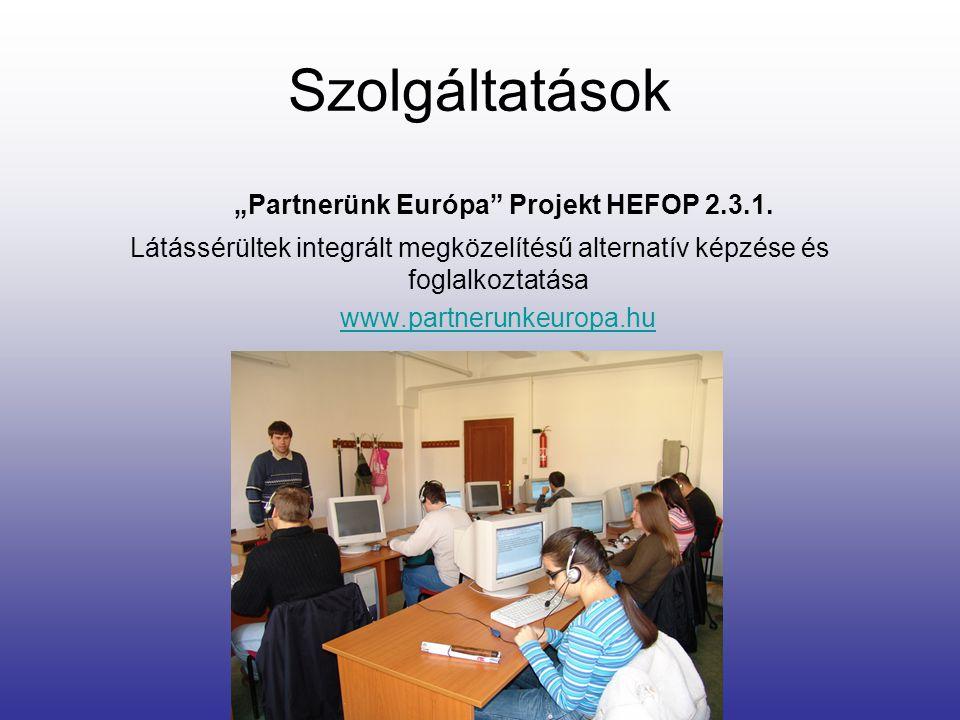 """Szolgáltatások """"Partnerünk Európa"""" Projekt HEFOP 2.3.1. Látássérültek integrált megközelítésű alternatív képzése és foglalkoztatása www.partnerunkeuro"""