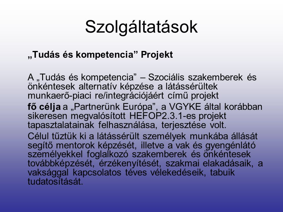 """Szolgáltatások """"Tudás és kompetencia"""" Projekt A """"Tudás és kompetencia"""" – Szociális szakemberek és önkéntesek alternatív képzése a látássérültek munkae"""