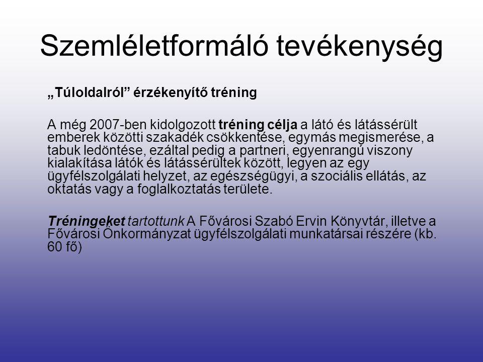 """Szemléletformáló tevékenység """"Túloldalról"""" érzékenyítő tréning A még 2007-ben kidolgozott tréning célja a látó és látássérült emberek közötti szakadék"""