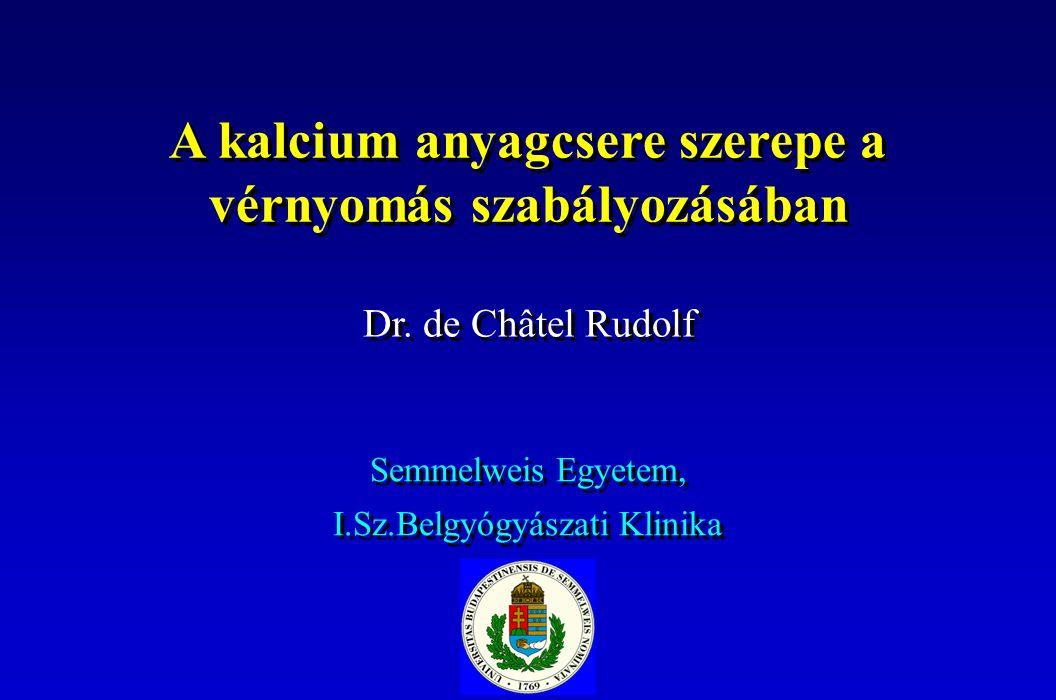 A kalcium anyagcsere szerepe a vérnyomás szabályozásában Dr. de Châtel Rudolf Semmelweis Egyetem, I.Sz.Belgyógyászati Klinika Semmelweis Egyetem, I.Sz
