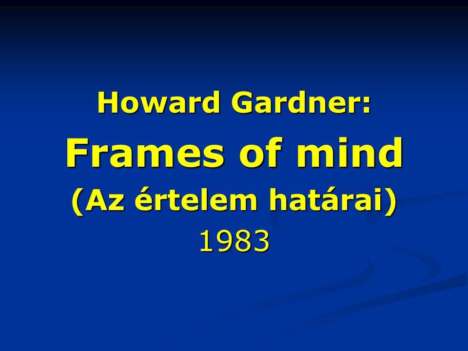 Howard Gardner: Frames of mind (Az értelem határai) 1983