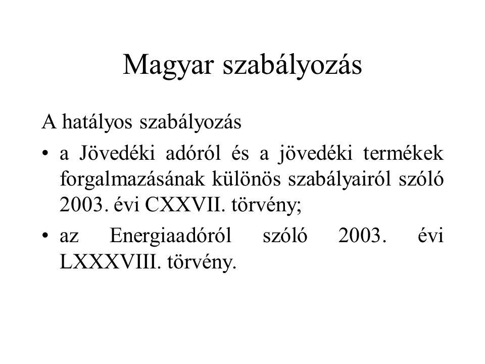 Magyar szabályozás A hatályos szabályozás •a Jövedéki adóról és a jövedéki termékek forgalmazásának különös szabályairól szóló 2003. évi CXXVII. törvé